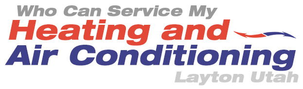 Who Can Service My Heating and Air Conditioning Layton Utah