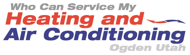Who Can Service My Heating and Air Conditioning Ogden Utah